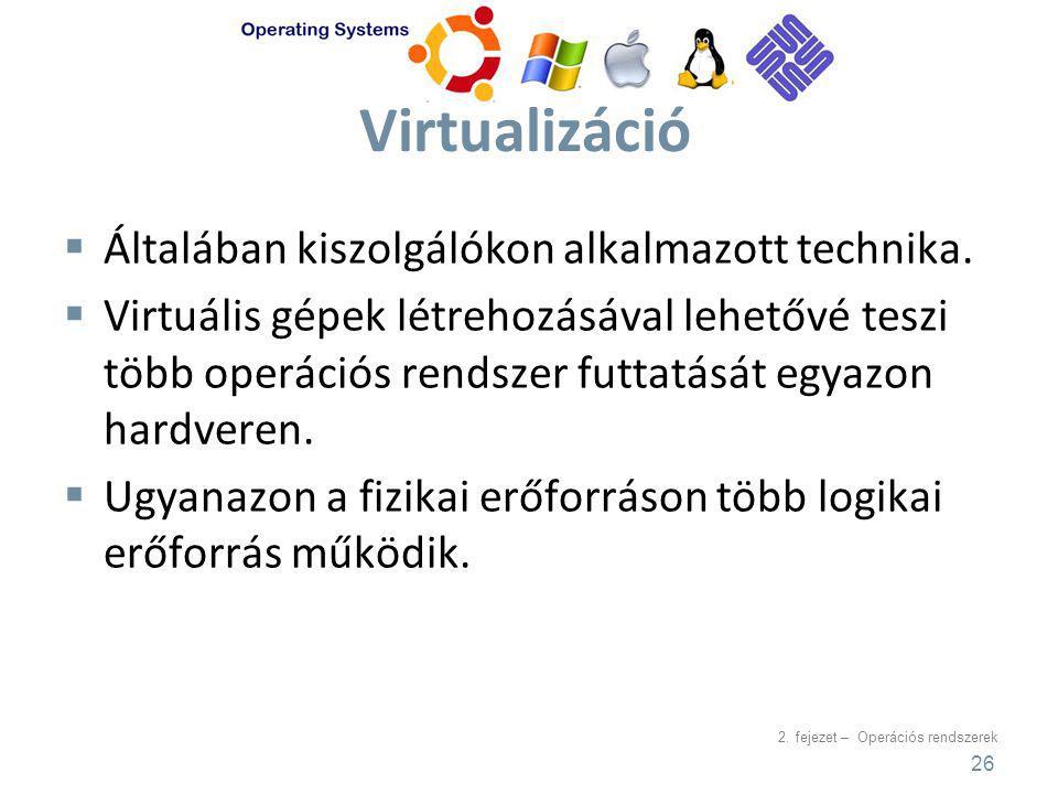 2.fejezet – Operációs rendszerek Virtualizáció  Általában kiszolgálókon alkalmazott technika.