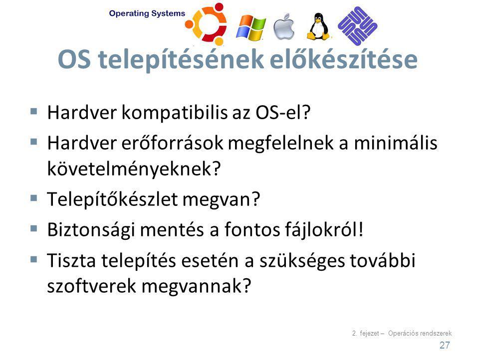 2.fejezet – Operációs rendszerek OS telepítésének előkészítése  Hardver kompatibilis az OS-el.