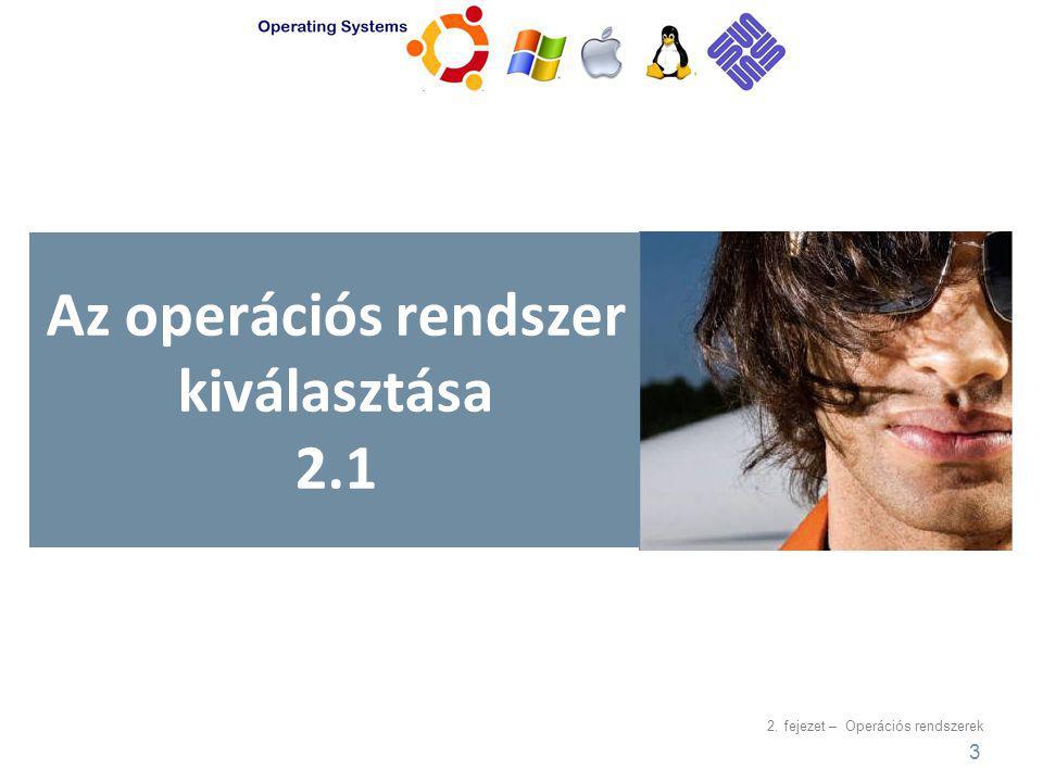2. fejezet – Operációs rendszerek Az operációs rendszer kiválasztása 2.1 3