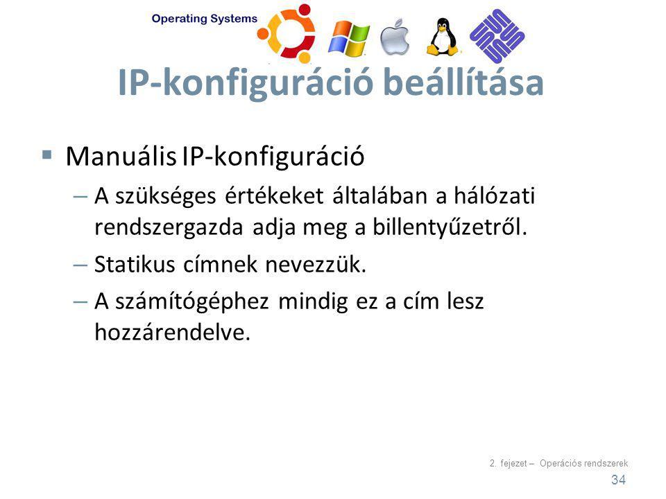 2. fejezet – Operációs rendszerek IP-konfiguráció beállítása  Manuális IP-konfiguráció – A szükséges értékeket általában a hálózati rendszergazda adj