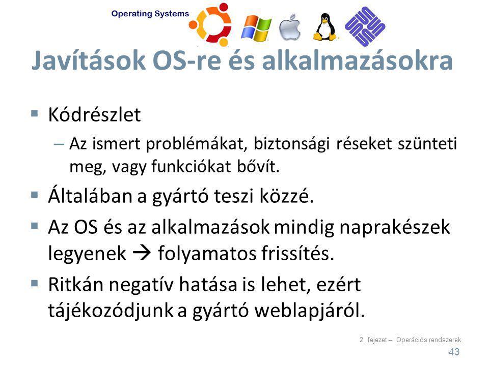 2. fejezet – Operációs rendszerek Javítások OS-re és alkalmazásokra  Kódrészlet – Az ismert problémákat, biztonsági réseket szünteti meg, vagy funkci