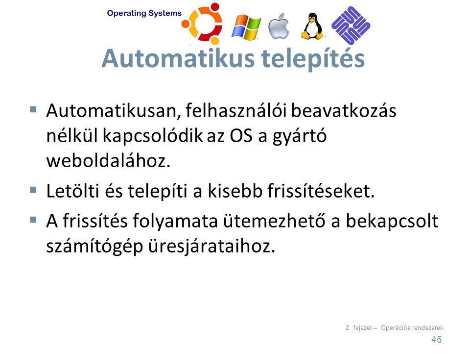 2. fejezet – Operációs rendszerek Automatikus telepítés  Automatikusan, felhasználói beavatkozás nélkül kapcsolódik az OS a gyártó weboldalához.  Le