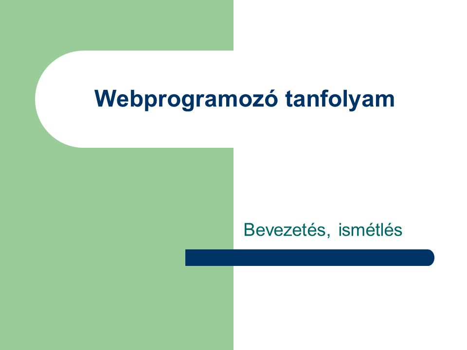 Webprogramozó tanfolyam Bevezetés, ismétlés