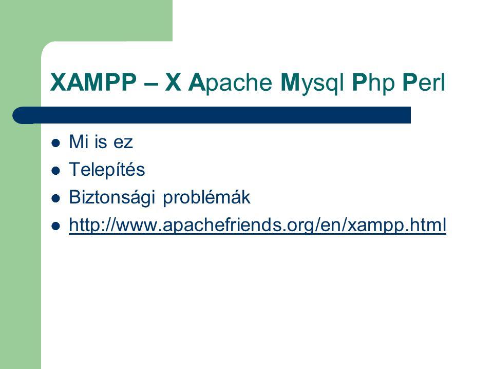 XAMPP – X Apache Mysql Php Perl Mi is ez Telepítés Biztonsági problémák http://www.apachefriends.org/en/xampp.html