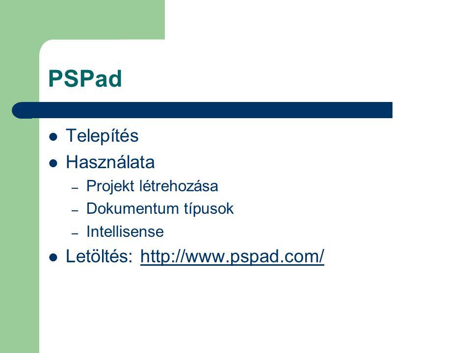 PSPad Telepítés Használata – Projekt létrehozása – Dokumentum típusok – Intellisense Letöltés: http://www.pspad.com/http://www.pspad.com/