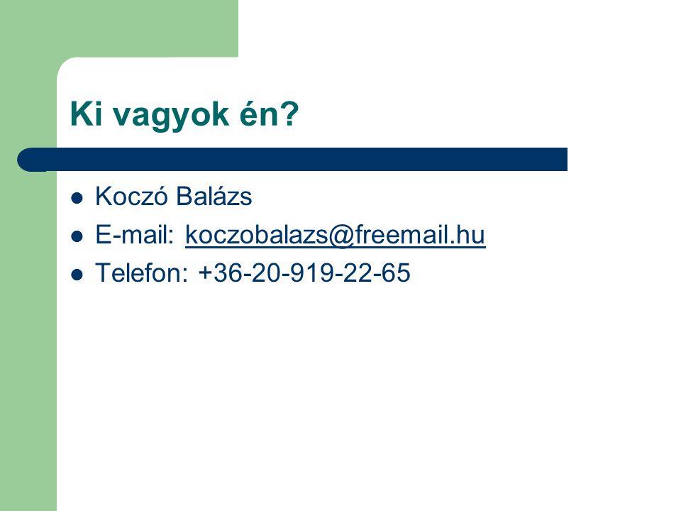 Ki vagyok én? Koczó Balázs E-mail: koczobalazs@freemail.hukoczobalazs@freemail.hu Telefon: +36-20-919-22-65