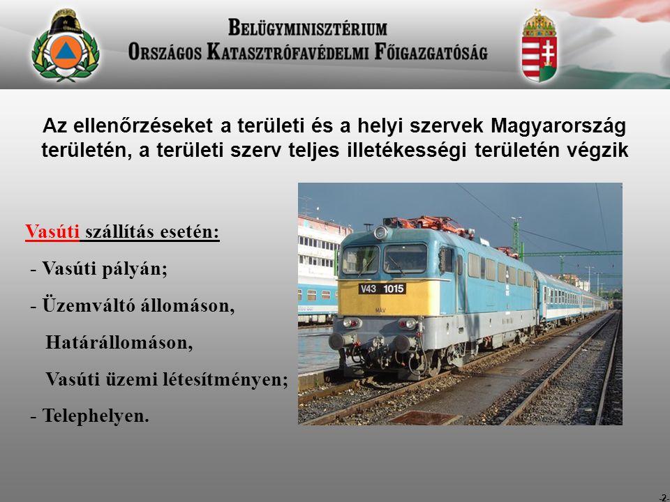 -2- Az ellenőrzéseket a területi és a helyi szervek Magyarország területén, a területi szerv teljes illetékességi területén végzik Vasúti szállítás esetén: - Vasúti pályán; - Üzemváltó állomáson, Határállomáson, Vasúti üzemi létesítményen; - Telephelyen.