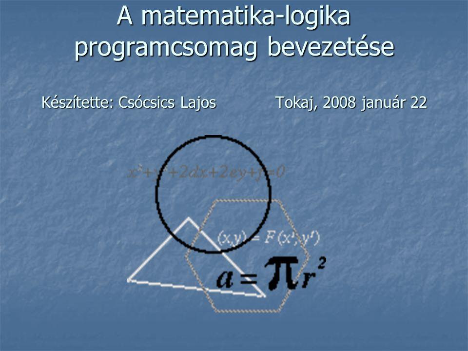 A matematika-logika programcsomag bevezetése Készítette: Csócsics LajosTokaj, 2008 január 22
