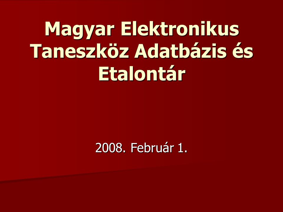 Magyar Elektronikus Taneszköz Adatbázis és Etalontár 2008. Február 1.