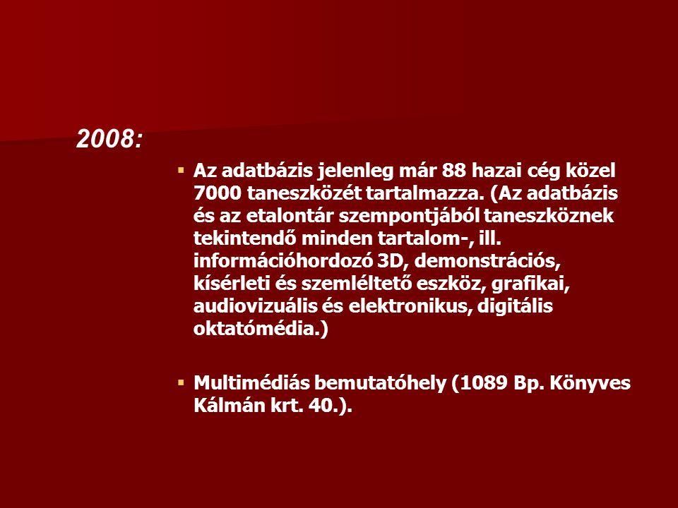 2008:   Az adatbázis jelenleg már 88 hazai cég közel 7000 taneszközét tartalmazza.