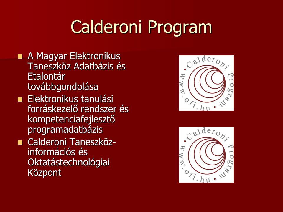 Calderoni Program A Magyar Elektronikus Taneszköz Adatbázis és Etalontár továbbgondolása A Magyar Elektronikus Taneszköz Adatbázis és Etalontár továbbgondolása Elektronikus tanulási forráskezelő rendszer és kompetenciafejlesztő programadatbázis Elektronikus tanulási forráskezelő rendszer és kompetenciafejlesztő programadatbázis Calderoni Taneszköz- információs és Oktatástechnológiai Központ Calderoni Taneszköz- információs és Oktatástechnológiai Központ