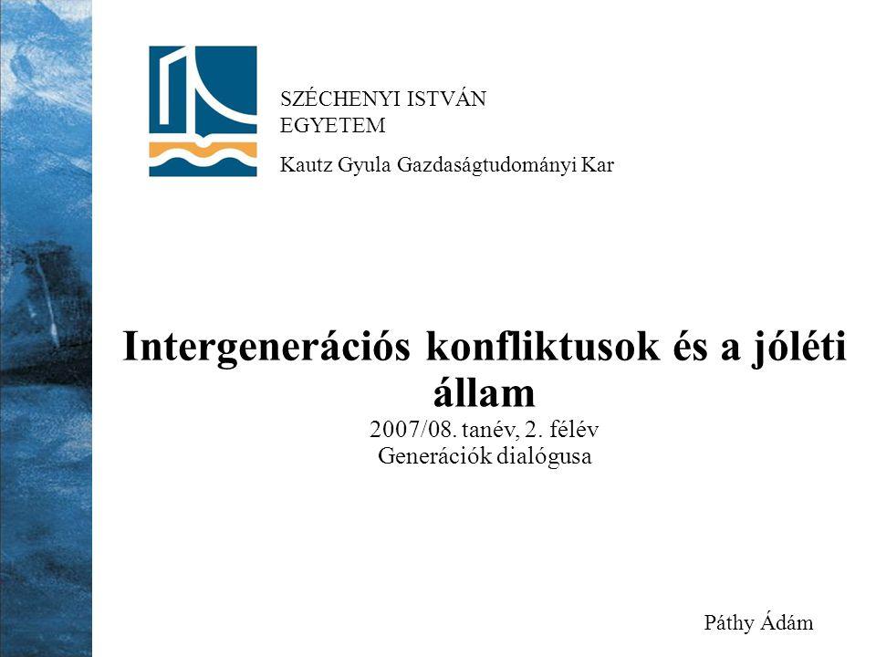 SZÉCHENYI ISTVÁN EGYETEM Kautz Gyula Gazdaságtudományi Kar Intergenerációs konfliktusok és a jóléti állam 2007/08.