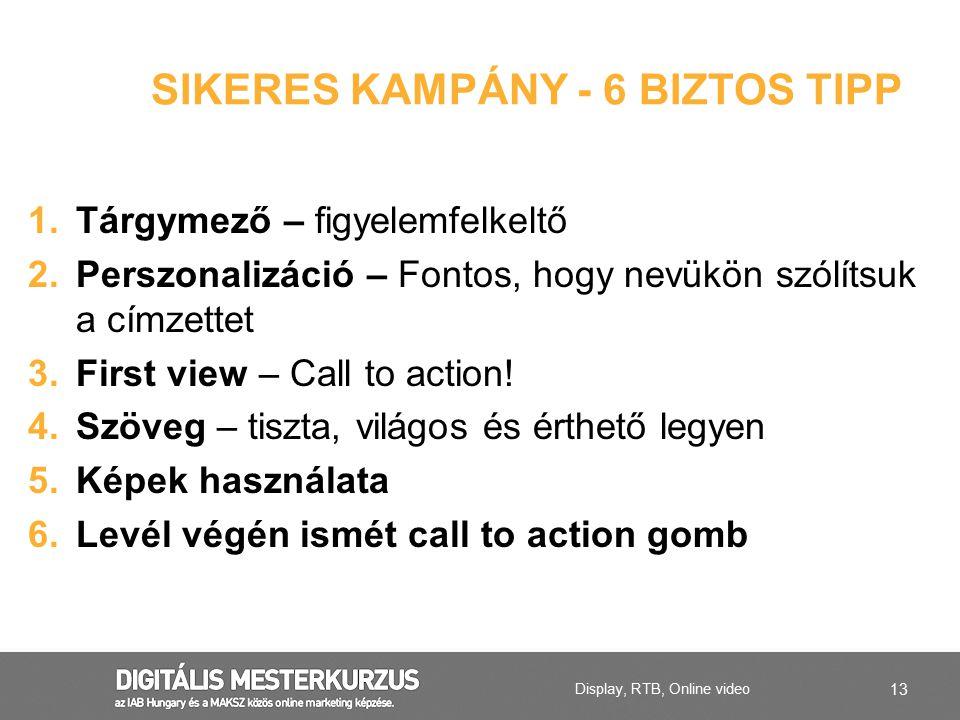 13 1.Tárgymező – figyelemfelkeltő 2.Perszonalizáció – Fontos, hogy nevükön szólítsuk a címzettet 3.First view – Call to action! 4.Szöveg – tiszta, vil