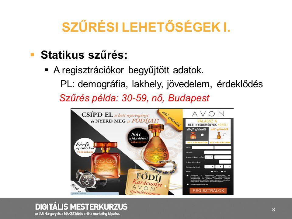 8  Statikus szűrés:  A regisztrációkor begyűjtött adatok. PL: demográfia, lakhely, jövedelem, érdeklődés Szűrés példa: 30-59, nő, Budapest SZŰRÉSI L