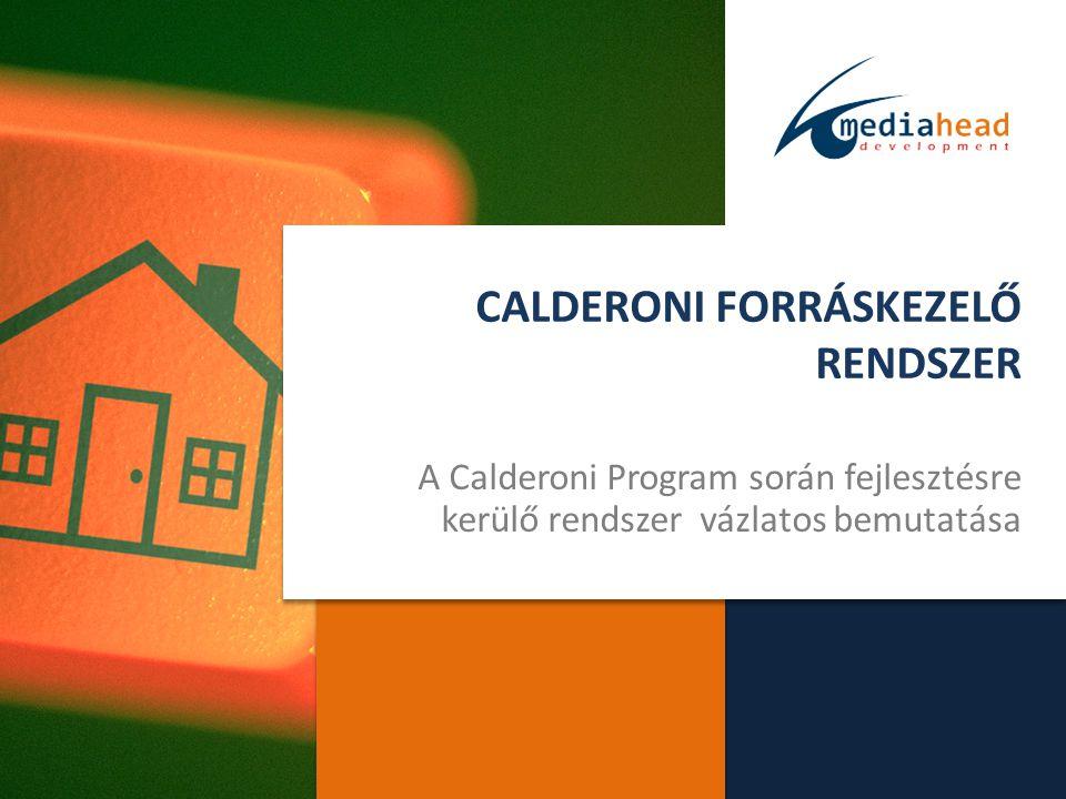CALDERONI FORRÁSKEZELŐ RENDSZER A Calderoni Program során fejlesztésre kerülő rendszer vázlatos bemutatása