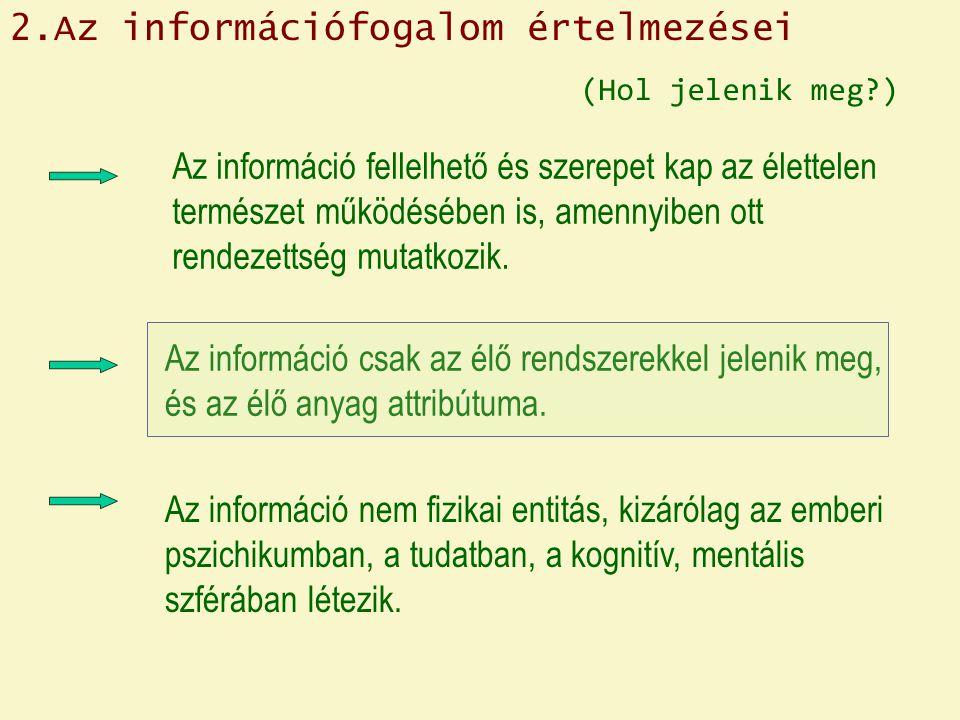 2.Az információfogalom értelmezései Az információ fellelhető és szerepet kap az élettelen természet működésében is, amennyiben ott rendezettség mutatkozik.