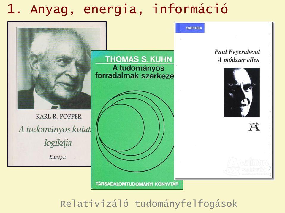 Relativizáló tudományfelfogások 1. Anyag, energia, információ