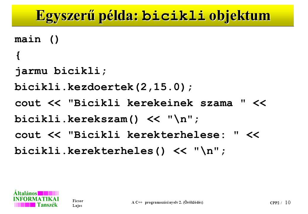 Ficsor Lajos A C++ programozási nyelv 2. (Öröklődés) CPP2 / 10 Egyszerű példa: bicikli objektum main () { jarmu bicikli; bicikli.kezdoertek(2,15.0); c