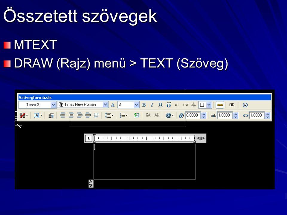 Összetett szövegek MTEXT DRAW (Rajz) menü > TEXT (Szöveg)