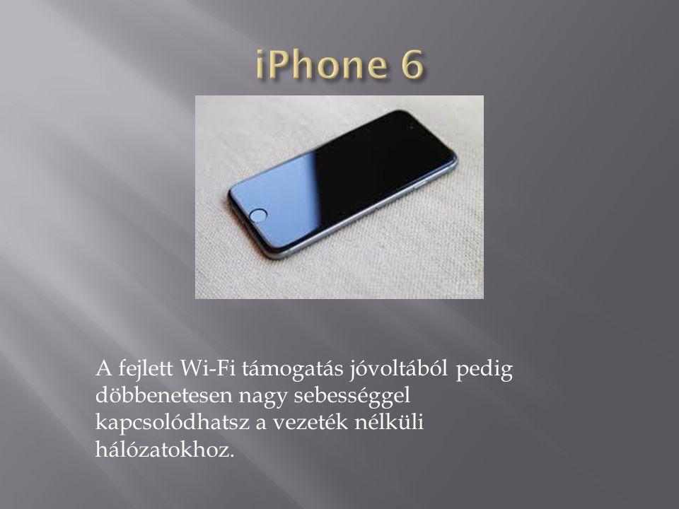  Az iPhone 6 támogatja a nagy sebességű vezeték nélküli technológiákat, és világszerte számos hálózathoz képes kapcsolódni.