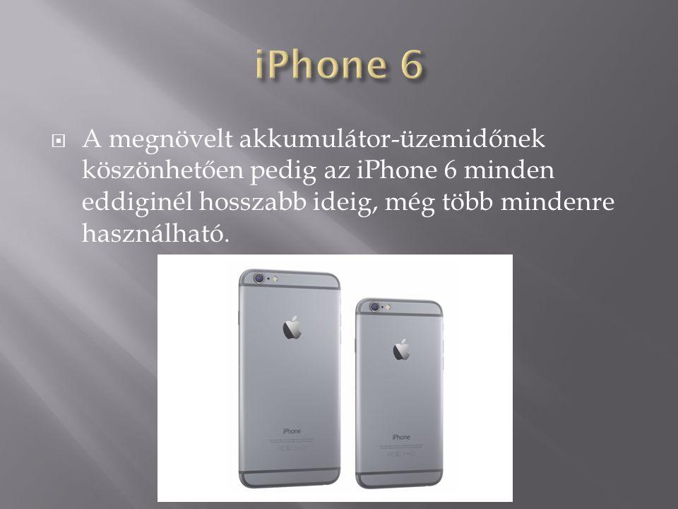  A megnövelt akkumulátor-üzemidőnek köszönhetően pedig az iPhone 6 minden eddiginél hosszabb ideig, még több mindenre használható.