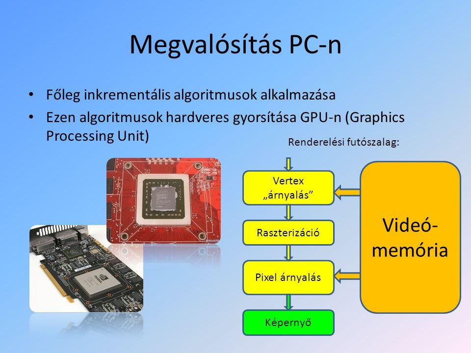 """Megvalósítás PC-n Főleg inkrementális algoritmusok alkalmazása Ezen algoritmusok hardveres gyorsítása GPU-n (Graphics Processing Unit) Vertex """"árnyalás Raszterizáció Pixel árnyalás Képernyő Videó- memória Renderelési futószalag:"""