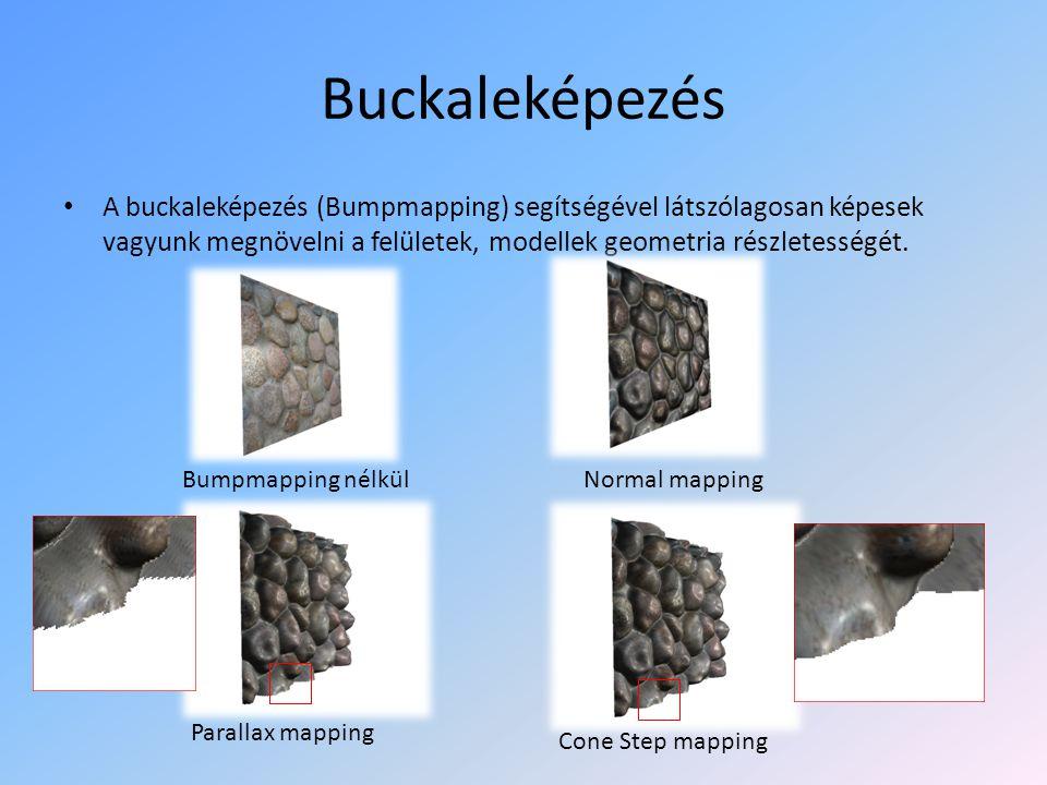 Buckaleképezés A buckaleképezés (Bumpmapping) segítségével látszólagosan képesek vagyunk megnövelni a felületek, modellek geometria részletességét.
