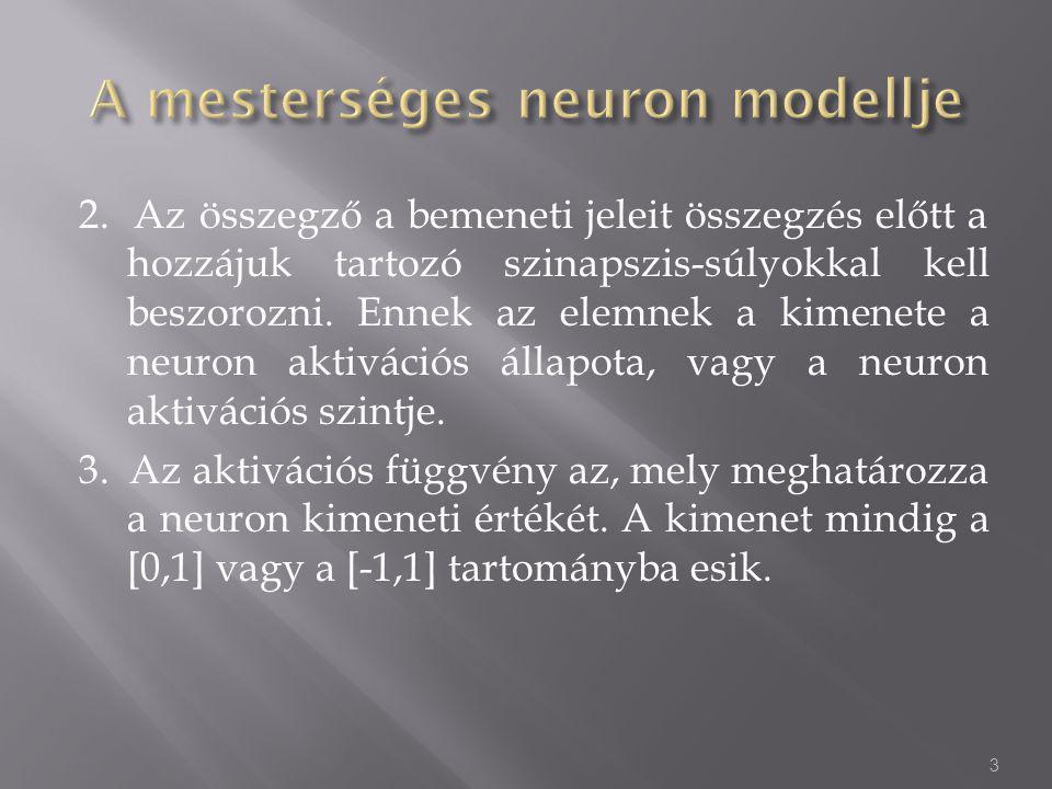 2. Az összegző a bemeneti jeleit összegzés előtt a hozzájuk tartozó szinapszis-súlyokkal kell beszorozni. Ennek az elemnek a kimenete a neuron aktivác