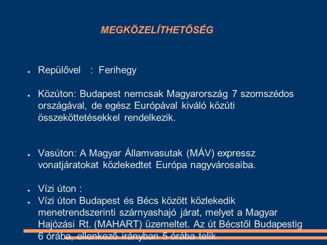 MEGKÖZELÍTHETŐSÉG ● Repülővel : Ferihegy ● Közúton: Budapest nemcsak Magyarország 7 szomszédos országával, de egész Európával kiváló közúti összeköttetésekkel rendelkezik.