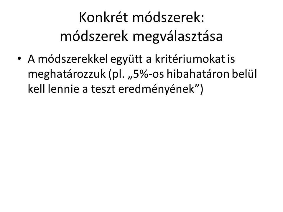 Konkrét módszerek: módszerek megválasztása A módszerekkel együtt a kritériumokat is meghatározzuk (pl.