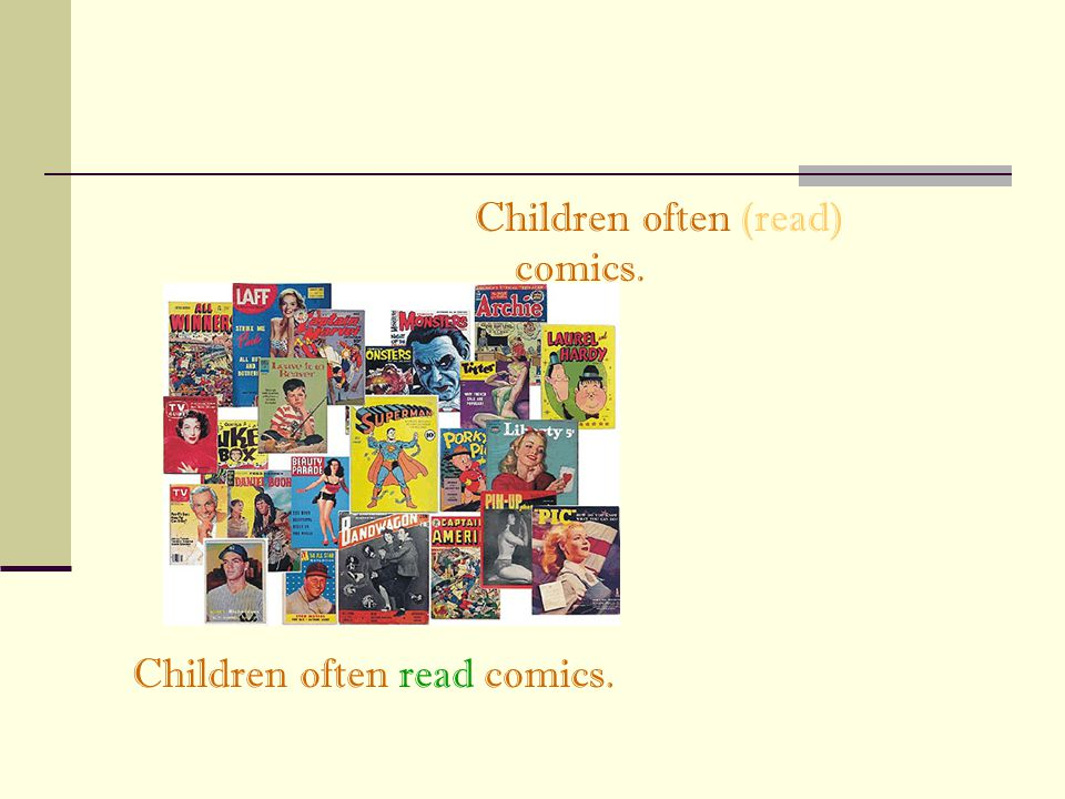 Children often (read) comics. Children often read comics.