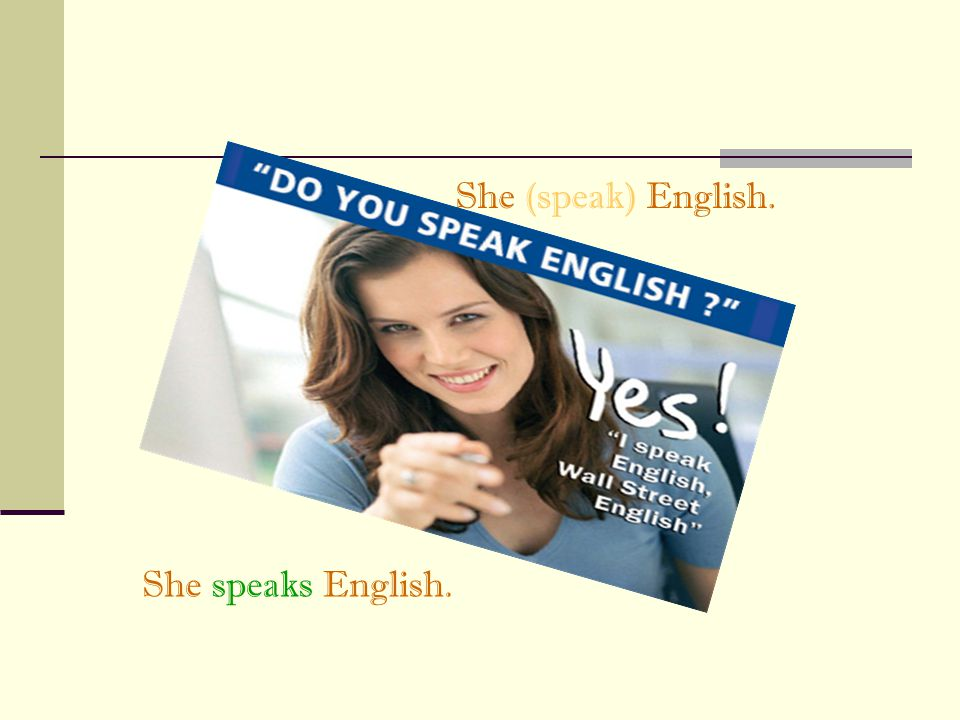 She (speak) English. She speaks English.