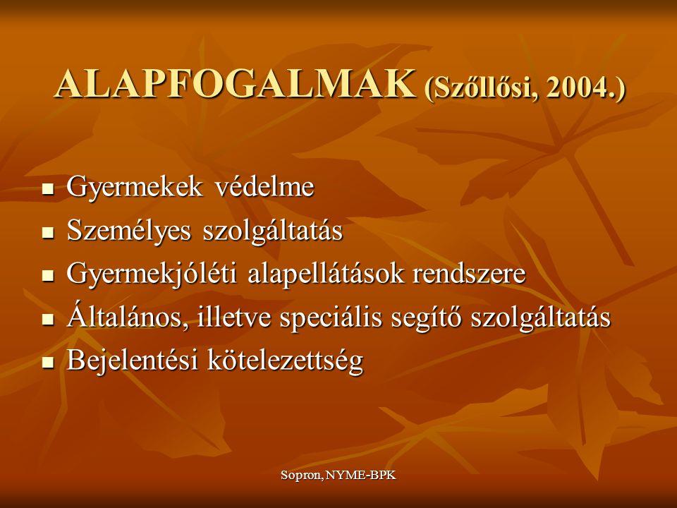 Sopron, NYME-BPK ALAPFOGALMAK (Szőllősi, 2004.) Gyermekek védelme Gyermekek védelme Személyes szolgáltatás Személyes szolgáltatás Gyermekjóléti alapellátások rendszere Gyermekjóléti alapellátások rendszere Általános, illetve speciális segítő szolgáltatás Általános, illetve speciális segítő szolgáltatás Bejelentési kötelezettség Bejelentési kötelezettség