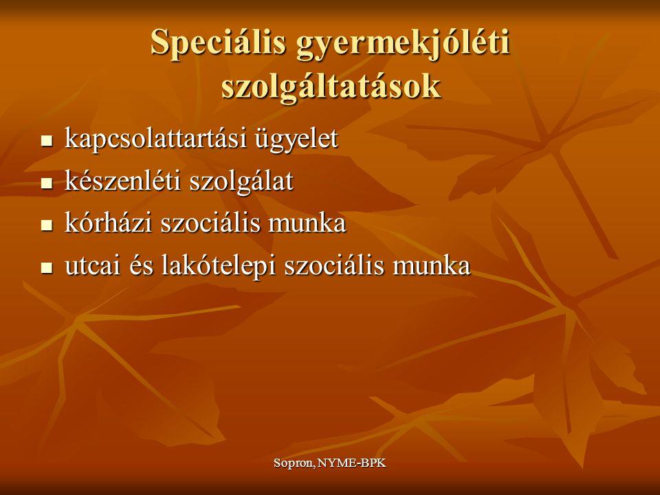 Sopron, NYME-BPK Speciális gyermekjóléti szolgáltatások kapcsolattartási ügyelet kapcsolattartási ügyelet készenléti szolgálat készenléti szolgálat kórházi szociális munka kórházi szociális munka utcai és lakótelepi szociális munka utcai és lakótelepi szociális munka