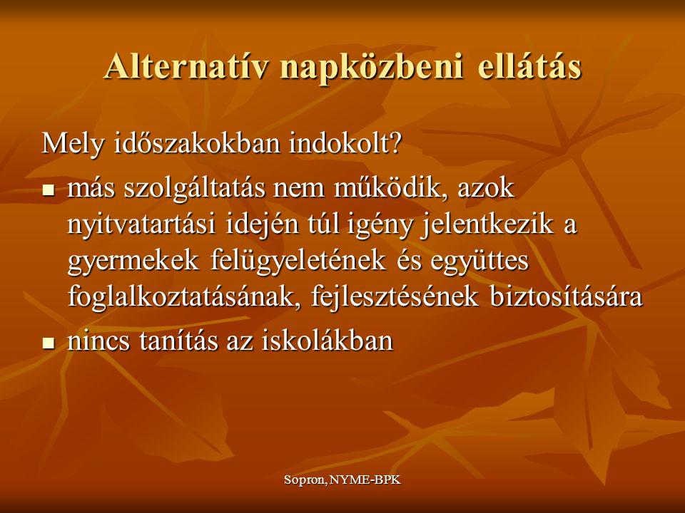 Sopron, NYME-BPK Alternatív napközbeni ellátás Mely időszakokban indokolt.