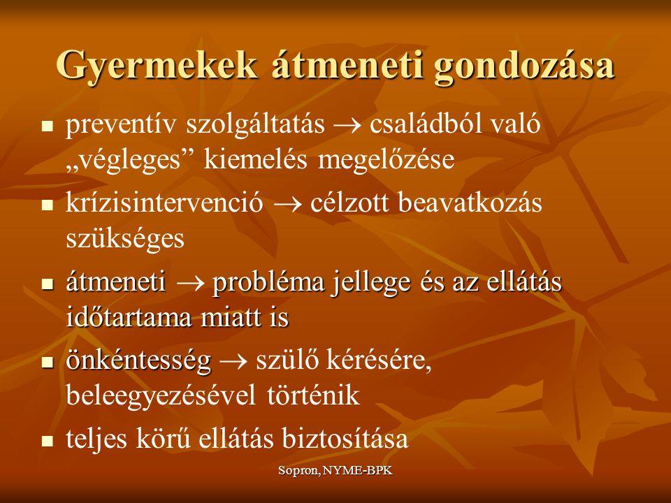 """Sopron, NYME-BPK Gyermekek átmeneti gondozása preventív szolgáltatás  családból való """"végleges kiemelés megelőzése krízisintervenció  célzott beavatkozás szükséges átmeneti probléma jellege és az ellátás időtartama miatt is átmeneti  probléma jellege és az ellátás időtartama miatt is önkéntesség önkéntesség  szülő kérésére, beleegyezésével történik teljes körű ellátás biztosítása"""
