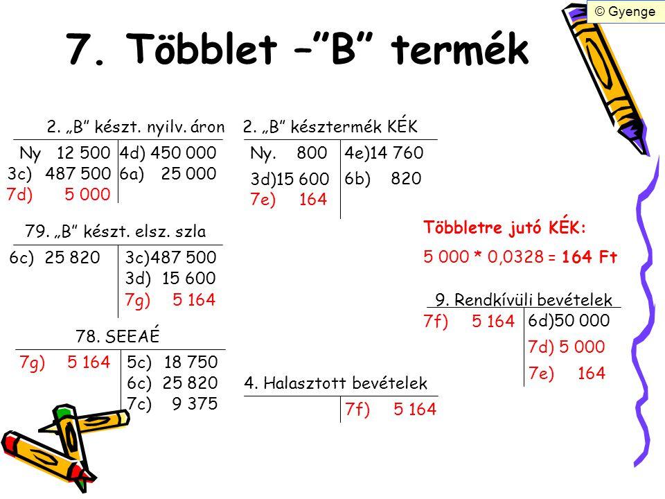 """7. Többlet –""""B"""" termék 2. """"B"""" készt. nyilv. áron2. """"B"""" késztermék KÉK Ny12 500 3c)487 500 3d)15 600 Ny. 800 4e)14 760 4d)450 000 Többletre jutó KÉK: 5"""