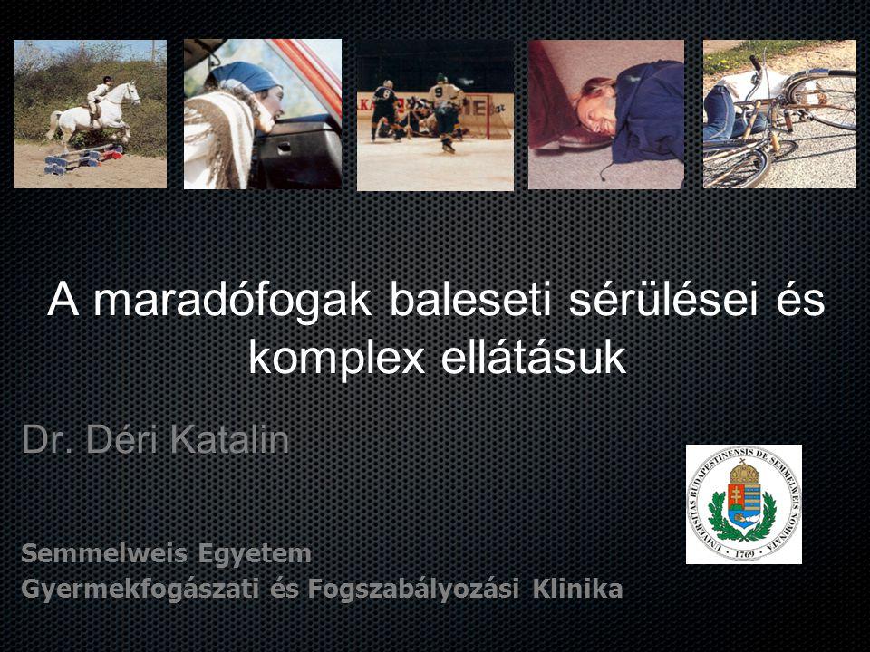 A maradófogak baleseti sérülései és komplex ellátásuk Dr. Déri Katalin Semmelweis Egyetem Gyermekfogászati és Fogszabályozási Klinika