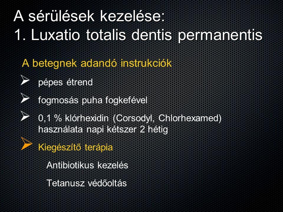 A sérülések kezelése: 1. Luxatio totalis dentis permanentis A betegnek adandó instrukciók   pépes étrend   fogmosás puha fogkefével   0,1 % klór