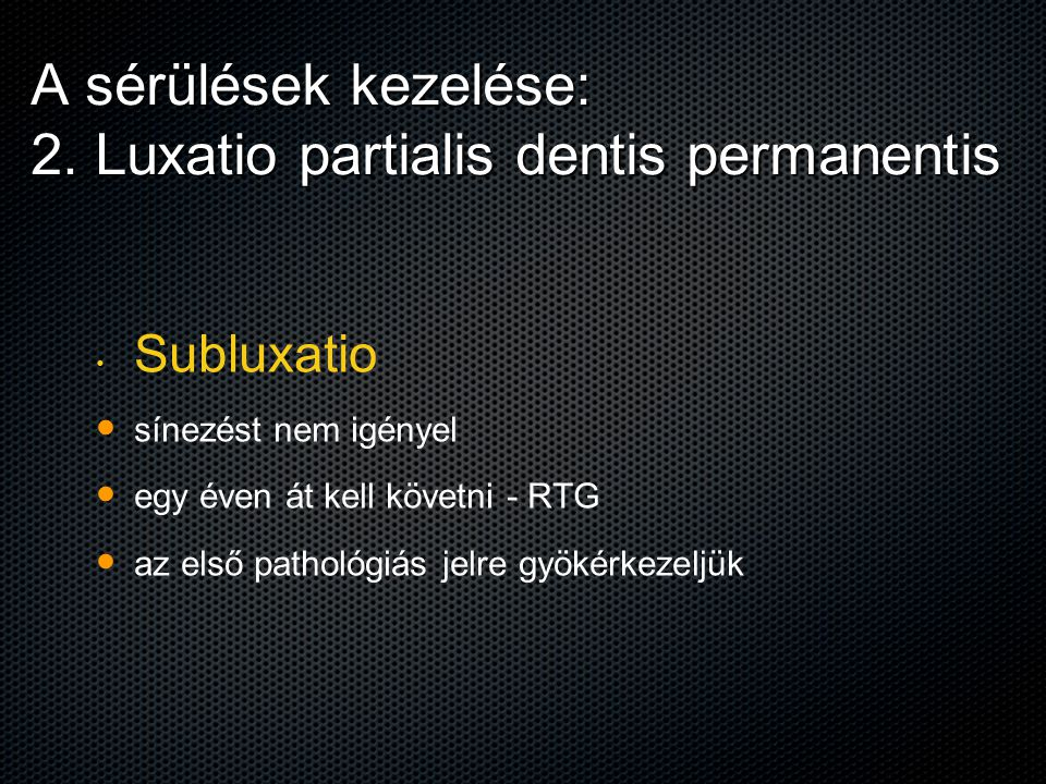 A sérülések kezelése: 2. Luxatio partialis dentis permanentis Subluxatio sínezést nem igényel egy éven át kell követni - RTG az első pathológiás jelre