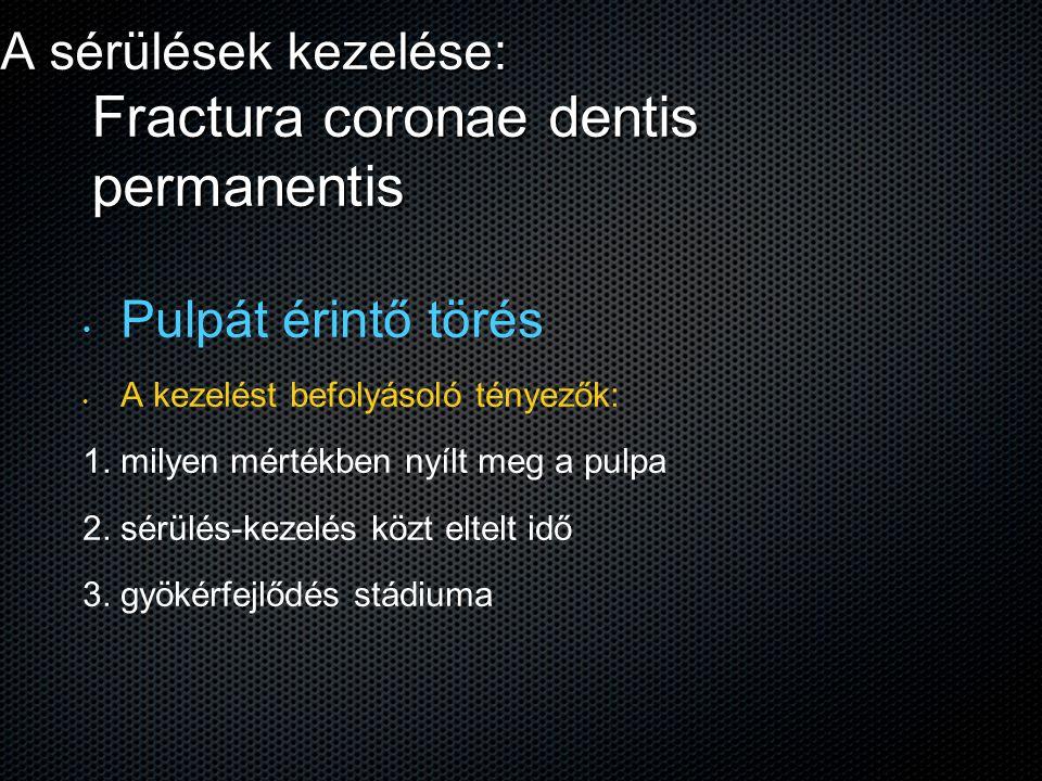 A sérülések kezelése: Fractura coronae dentis permanentis Pulpát érintő törés A kezelést befolyásoló tényezők: 1. 1. milyen mértékben nyílt meg a pulp