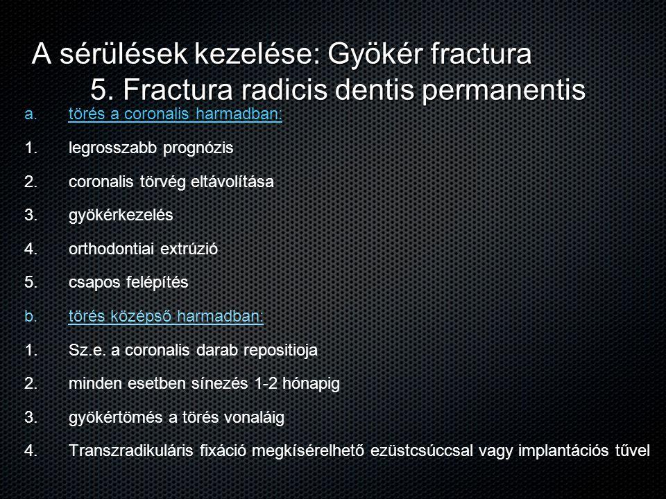 A sérülések kezelése: Gyökér fractura 5. Fractura radicis dentis permanentis a. a. törés a coronalis harmadban: 1. 1. legrosszabb prognózis 2. 2. coro