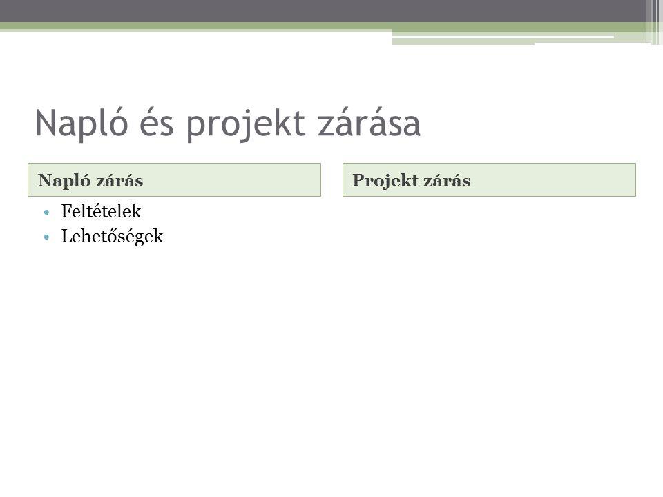Napló és projekt zárása Napló zárásProjekt zárás Feltételek Lehetőségek