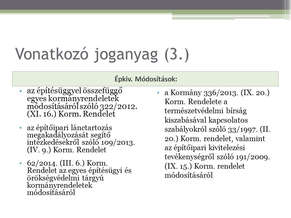 Vonatkozó joganyag (3.) Épkiv. Módosítások: az építésüggyel összefüggő egyes kormányrendeletek módosításáról szóló 322/2012. (XI. 16.) Korm. Rendelet