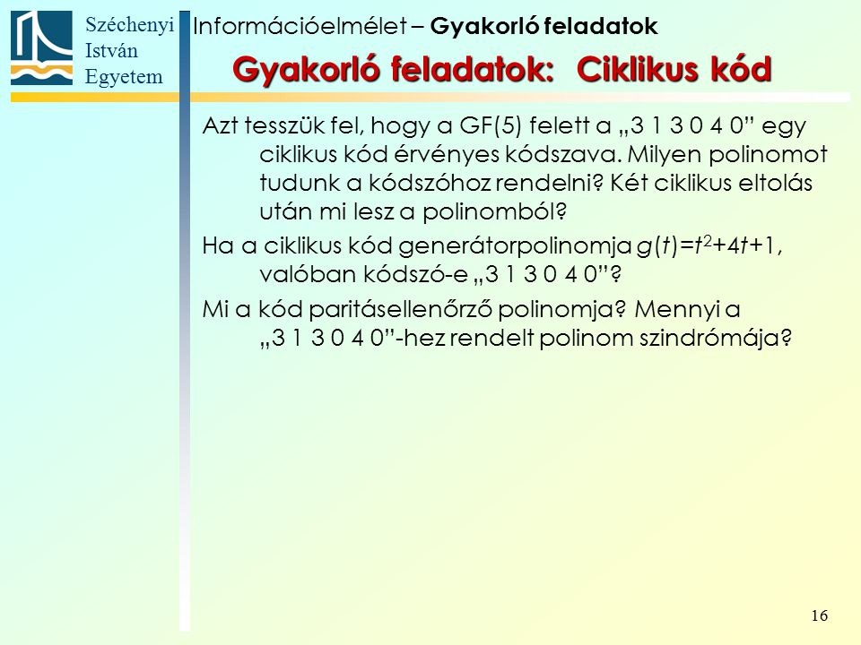 """Széchenyi István Egyetem 16 Gyakorló feladatok: Ciklikus kód Azt tesszük fel, hogy a GF(5) felett a """"3 1 3 0 4 0 egy ciklikus kód érvényes kódszava."""