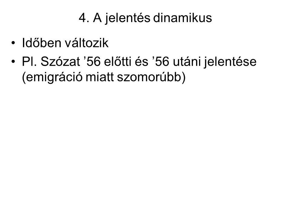 4. A jelentés dinamikus Időben változik Pl. Szózat '56 előtti és '56 utáni jelentése (emigráció miatt szomorúbb)