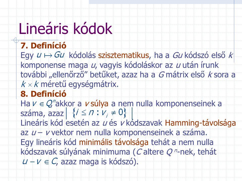 """Lineáris kódok 7. Definíció Egy kódolás szisztematikus, ha a Gu kódszó első k komponense maga u, vagyis kódoláskor az u után írunk további """"ellenőrző"""""""