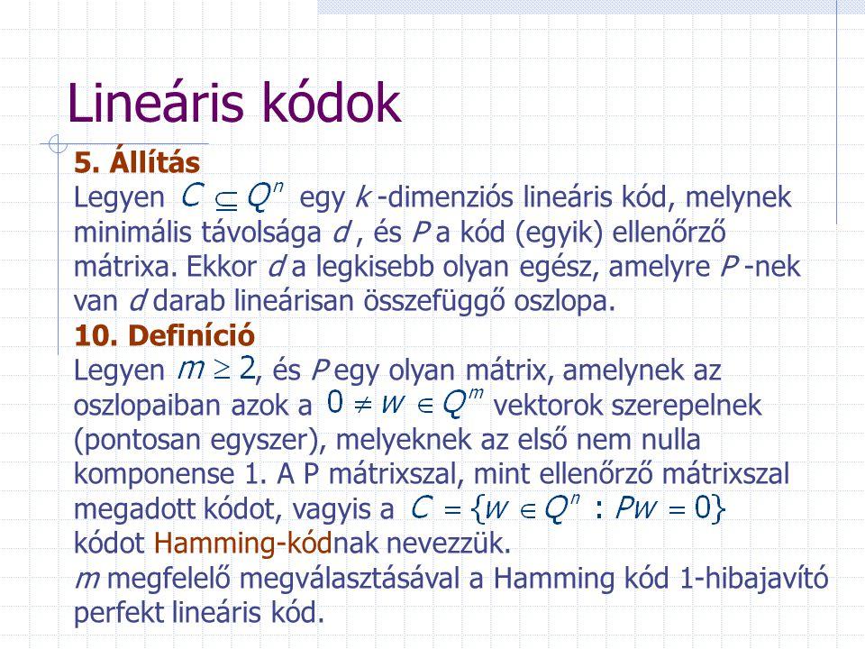 Lineáris kódok 5. Állítás Legyen egy k -dimenziós lineáris kód, melynek minimális távolsága d, és P a kód (egyik) ellenőrző mátrixa. Ekkor d a legkise