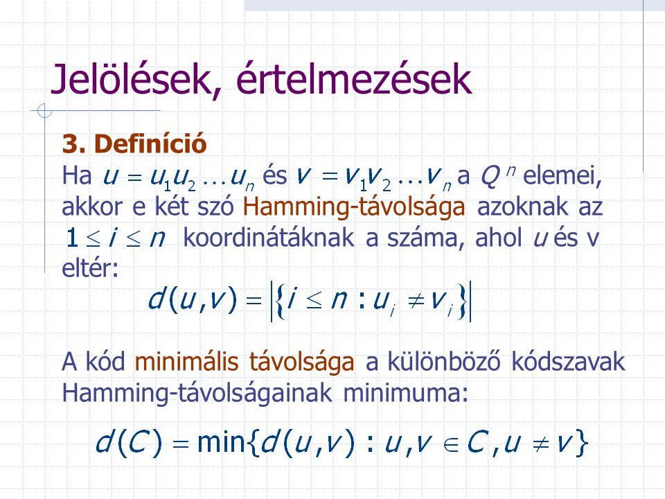 Jelölések, értelmezések 3. Definíció Ha és a Q n elemei, akkor e két szó Hamming-távolsága azoknak az koordinátáknak a száma, ahol u és v eltér: A kód