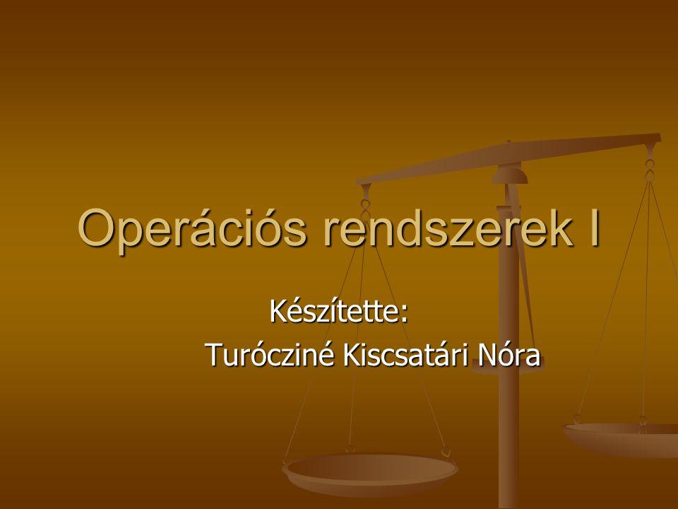 Operációs rendszerek I Készítette: Turócziné Kiscsatári Nóra